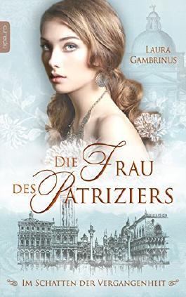 Die Frau des Patriziers: Im Schatten der Vergangenheit (Milanna 2) (German Edition)