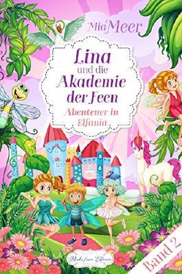Lina und die Akademie der Feen: Band 2 - Abenteuer in Elfania