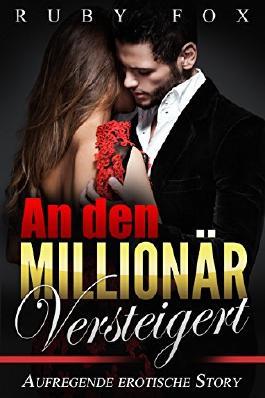 An den Millionär versteigert: Aufregende erotische Story
