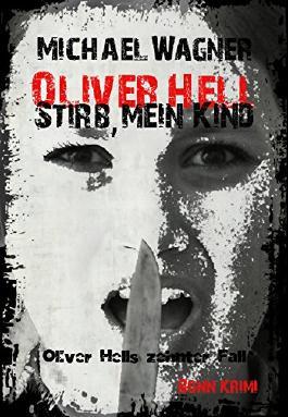 Oliver Hell - Stirb, mein Kind (Bonn - Krimi: Oliver Hells zehnter Fall)