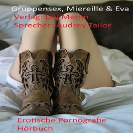 Gruppensex, Miereille & Eva: Erotische Pornografie