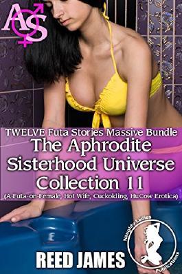 The Aphrodite Sisterhood Universe Collection 11 (TWELVE Futa Stories Massive Bundle): (A Futa-on-Female, Hot Wife, Cuckolding, HuCow Erotica)