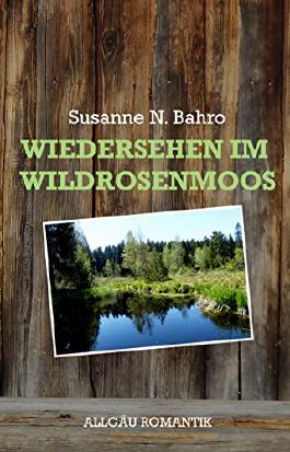 Wiedersehen im Wildrosenmoos (Allgäu Romantik 4)