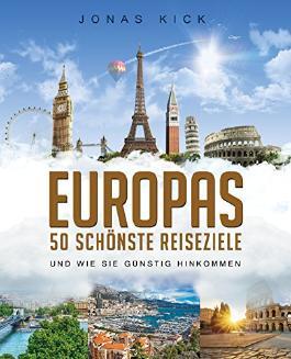 Europas 50 schönste Reiseziele und wie Sie günstig hinkommen