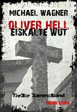 Oliver Hell - Eiskalte Wut (Bonn - Krimi Thriller Sammelband)