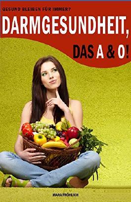 Gesund bleiben für immer? DARMGESUNDHEIT das A&O (Darm, Allergien, Entgiftung, Diät, Haut, Immunsystem, Superfood, Kokosöl, Quinoa, Honig) (schlanker gesünder schöner): (Smoothies, Paleo, Matcha)