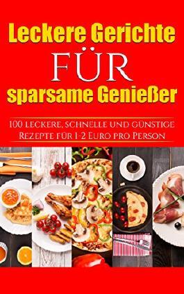 Leckere Gerichte Für Sparsame Genießer 100 Schnelle Leckere