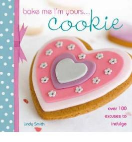 BAKE ME I'M YOURS... COOKIE BY Smith, Lindy[Author]Paperback
