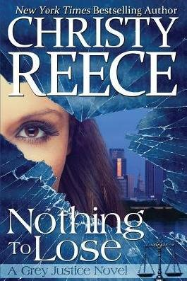 BY Reece, Christy ( Author ) [ NOTHING TO LOSE: A GREY JUSTICE NOVEL ] Apr-2014 [ Paperback ]