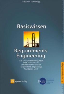 Basiswissen Requirements Engineering (iSQI-Reihe): Aus- und Weiterbildung nach IREB-Standard zum Certified Professional for Requirements Engineering Foundation Level