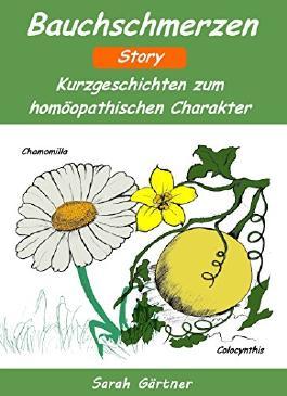 Bauchschmerzen Story. Die 58 besten Mittel zur Selbstbehandlung mit Homöopathie
