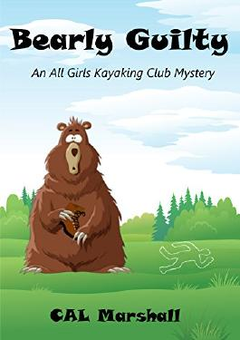 Bearly Guilty: An All Girl Kayaking Club Mystery