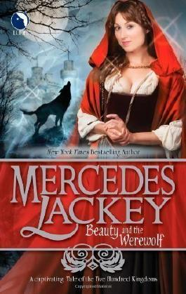Beauty and the Werewolf (Tale of the Five Hundred Kingdoms) by Lackey, Mercedes [22 May 2012]