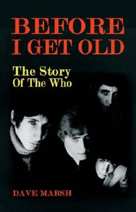 Before I Get Old: The Story of The Who: Written by Dave Marsh, 1989 Edition, (Reprint) Publisher: Plexus Publishing Ltd [Paperback]