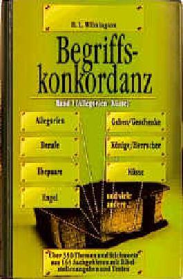 Begriffskonkordanz. Über 600 Begriffe und Stichworte mit Bibelstellenangaben und -texten: Begriffskonkordanz 1. Allegorien - Küsse: BD 1