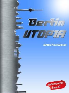 Berlin Utopia (Weltentaucher Spin-Off)