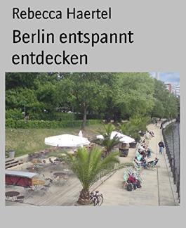 Berlin entspannt entdecken