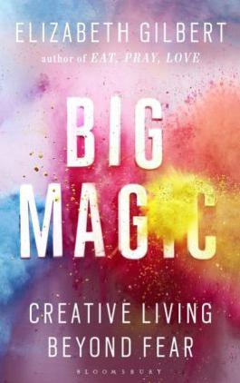 Big Magic - Creative Living Beyond Fear