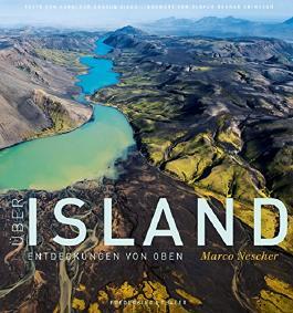 Bildband Island: Über Island - Entdeckungen von oben. Island in fantastischen Fotografien und Luftaufnahmen: Gletscher, Geologie, Natur. Feuer und Eis in diesem Bildband erleben.