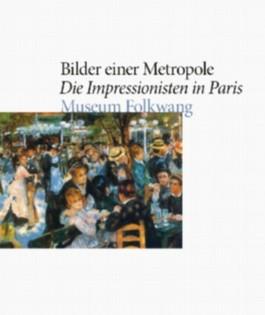 Bilder einer Metropole. Die Impressionisten in Frankreich