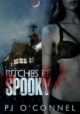 Bitches Be Spooky: A Paranormal Romance
