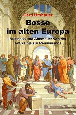 Bosse im alten Europa: Business und Abenteuer von der Antike bis zur Renaissance