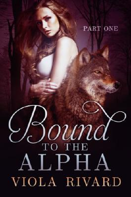 Bound to the Alpha: Part One
