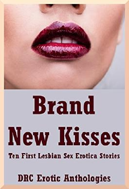 Brand New Kisses: Ten First Lesbian Sex Erotica Stories