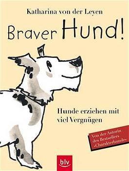 Braver Hund! Hunde erziehen mit viel Vergnügen