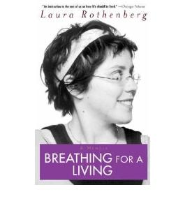 Breathing for a Living: A Memoir[ BREATHING FOR A LIVING: A MEMOIR ] by Rothenberg, Laura (Author ) on Jun-09-2004 Paperback