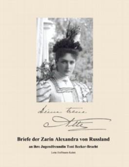 Briefe der Zarin Alexandra von Russland: an ihre Jugendfreundin Toni Becker-Bracht