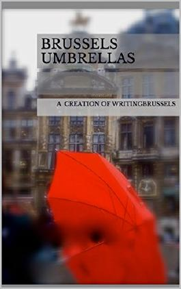 Brussels Umbrellas: A Creation by Writingbrussels in four languages