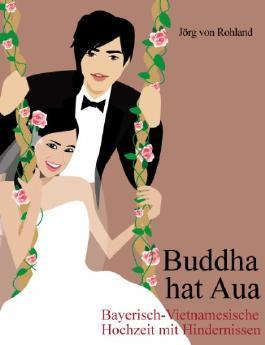 Buddha hat Aua! - Bayerisch-Vietnamesische Hochzeit mit Hindernissen