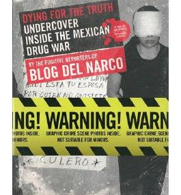 By Blog del Narco ( Author ) [ Dying for the Truth: Undercover Inside the Mexican Drug War by the Fugitive Reporters of Blog del Narco (Spanish) ] Apr - 2013 { Paperback }