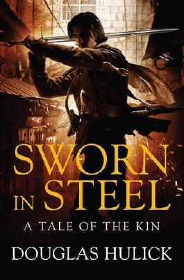 By Douglas Hulick - Sworn in Steel: A Tale of the Kin: Book Two: A Tale of Kin (Tale of the Kin 2)