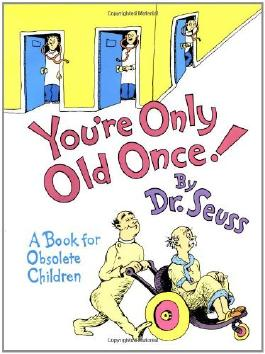 By Dr. Seuss You're Only Old Once