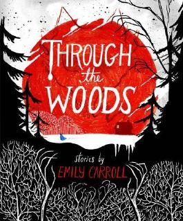 By Emily Carroll Through the Woods