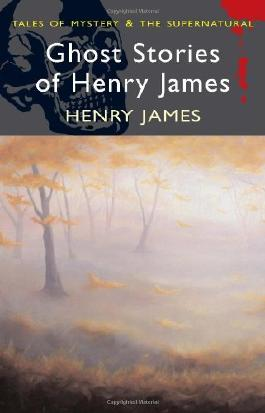 By Henry James - Ghost Stories of Henry James (Wordsworth Mystery & Supernatural) (Tales of Mystery & the Supernatural)