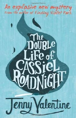 By Jenny Valentine - The Double Life of Cassiel Roadnight