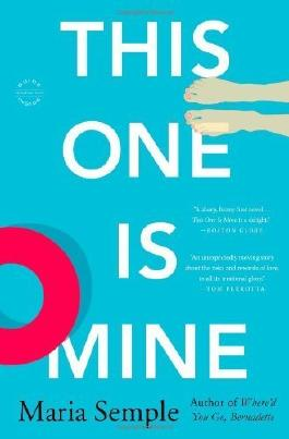 By Maria Semple This One Is Mine: A Novel (Reprint)