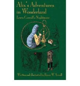 By Sewell, Byron W [ [ Alix's Adventures in Wonderland: Lewis Carroll's Nightmare ] ] Sep-2011[ Paperback ]