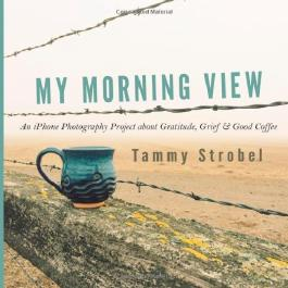 By Tammy Strobel My Morning View: An iPhone Photography Project about Gratitude, Grief & Good Coffee [Paperback]