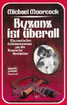 Byzanz ist überall - Ein exotischer Schelmenroman um die Russische Revolution (Roman)