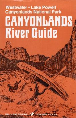 Canyonland's River Guide: Westwater, Lake Powell, Canyonlands National Park