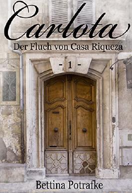 Carlota: - Der Fluch von Casa Riqueza -