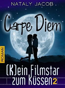 Carpe Diem ● (K)ein Filmstar zum Küssen 2  | Romantischer Liebesroman (The Moviestar Saga)