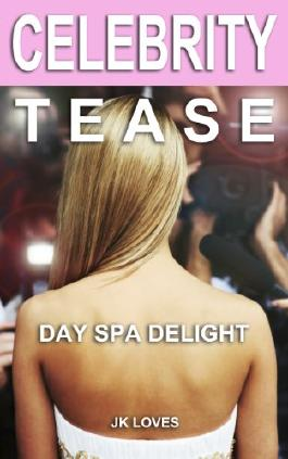Celebrity Tease: Day Spa Delight (Quickies)