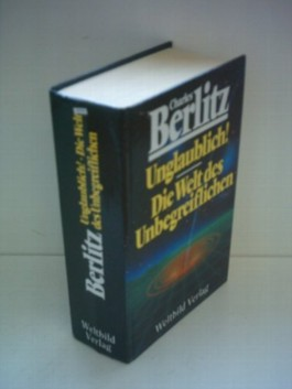 Charles Berlitz: Unglaublich! / Die Welt des Unbegreiflichen