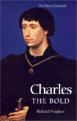 Charles the Bold: The Last Valois Duke of Burgundy (The History of Valois Burgundy): Written by Richard Vaughan, 2014 Edition, (New edition) Publisher: Boydell Press [Paperback]