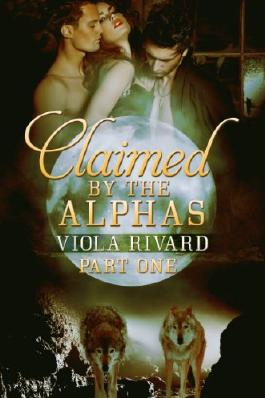 Claimed by the Alphas: Part One (Claimed Series)